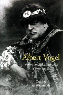 Omslag Albert Vogel, voordrachtskunstenaar (1874-1933) + CD - Caroline de Westenholz