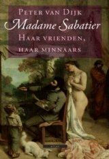 Omslag Madame Sabatier - Haar vrienden, haar minnaars - Peter van Dijk
