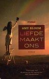 Omslag Liefde maakt ons - Amy Bloom