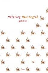 Omslag Maar zingend  -  Mark Boog