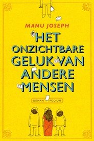 Omslag Het onzichtbare geluk van andere mensen  -  Manu Joseph