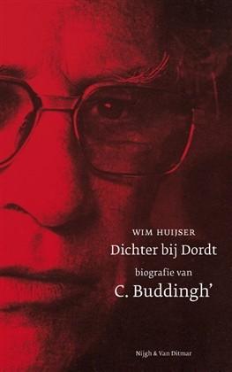 Omslag Dichter bij Dordt. Biografie van C. Buddingh' - Wim Huijser