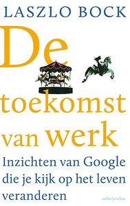 Omslag De toekomst van werk - Laszlo Bock