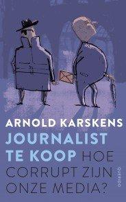 Omslag Journalist te koop, Hoe corrupt zijn onze media? - Arnold Karskens