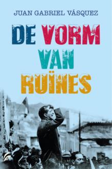 Omslag De vorm van ruïnes - Juan Gabriel Vásquez