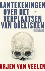 Omslag Aantekeningen over het verplaatsen van obelisken - Arjen Van Veelen
