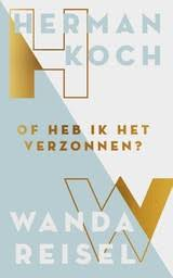 Omslag Of heb ik het verzonnen? - Herman Koch en Wanda Reisel