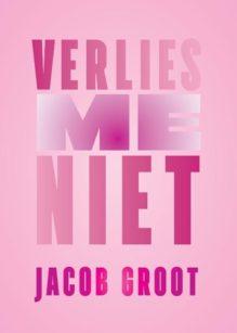 Omslag Verlies me niet - Jacob Groot