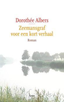Omslag Zeemansgraf voor een kort verhaal - Dorothée Albers