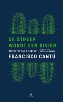 Omslag De streep wordt een rivier - Francisco Cantú