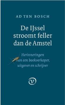 Omslag De IJssel stroomt feller dan de Amstel - Ad ten Bosch