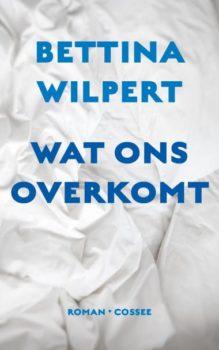 Omslag Wat ons overkomt - Bettina Wilpert