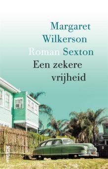 Omslag Een zekere vrijheid - Margaret Wilkerson Sexton