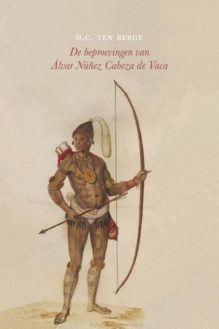 Omslag De beproevingen van Álvar Núñez Cabeza de Vaca - H.C. ten Berge