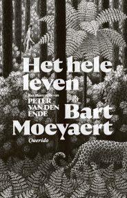 Omslag Het hele leven - Bart Moeyaert,  Illustraties Peter Van Den Ende
