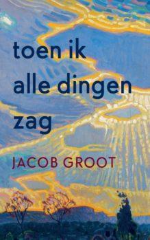 Omslag Toen ik alle dingen zag - Jacob Groot